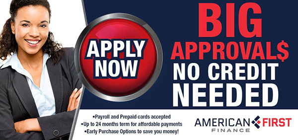 Big Approvals - No Credit Needed - American First Finance